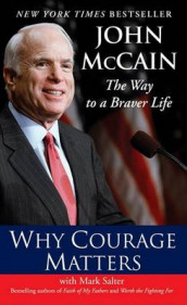 Why Courage Matters: The Way to a B av John Mccain (Heftet)
