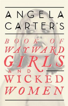Angela Carter's Book of Wayward Girls and Wicked Women av Angela Carter (Heftet)