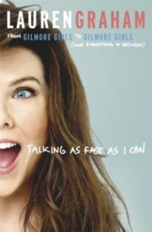 Talking as fast as I can av Lauren Graham (Innbundet)