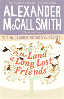 To the Land of Long Lost Friends av Alexander McCall Smith (Heftet)