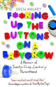 F**king Up the Buttons on a Babygrow av Drew Magary (Heftet)