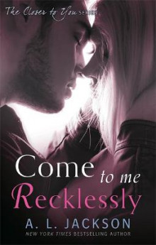 Come to Me Recklessly av A. L. Jackson (Heftet)