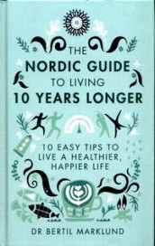 The Nordic guide to living 10 years longer av Bertil Marklund (Innbundet)