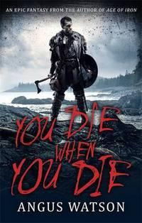 YOU DIE WHEN YOU DIE av Angus Watson (Heftet)