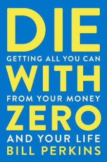 Die with Zero: Getting All You Can from Your Money and Your Life av Bill Perkins (Innbundet)