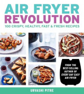 Air Fryer Revolution: 100 Crispy, Healthy, Fast & Fresh Recipes av Urvashi Pitre (Heftet)