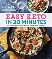 Easy Keto in 30 Minutes: More Than 100 Ketogenic Recipes from Around the World av Urvashi Pitre (Heftet)