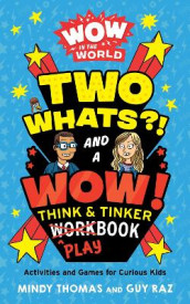 Wow in the World: Two Whats?! and a Wow! Think & Tinker Playbook av Guy Raz og Mindy Thomas (Heftet)