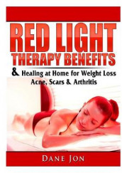 Red Light Therapy Benefits & Healing at Home for Weight Loss, Acne, Scars & Arthritis av Dane Jon (Heftet)