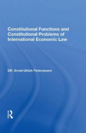 Constitutional Functions and Constitutional Problems of International Economic Law av Ernst-Ulrich Petersmann (Innbundet)