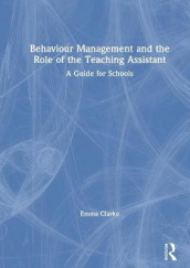 Behaviour Management and the Role of the Teaching Assistant av Emma Clarke (Innbundet)