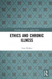 Ethics and Chronic Illness av Tom Walker (Innbundet)