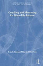 Coaching and Mentoring for Work-Life Balance av Julie Haddock-Millar og Eliot Tom (Innbundet)