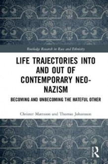 Life Trajectories Into and Out of Contemporary Neo-Nazism av Christer Mattsson og Thomas Johansson (Innbundet)