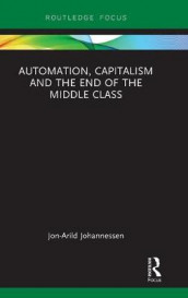 Automation, Capitalism and the End of the Middle Class av Jon-Arild Johannessen (Innbundet)