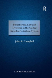 Bureaucracy, Law and Dystopia in the United Kingdom's Asylum System av John R. Campbell (Heftet)