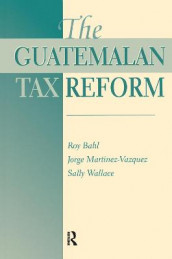 The Guatemalan Tax Reform av Roy Bahl, George Martinez-Vazquez og Sally Wallace (Innbundet)