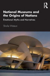National Museums and the Origins of Nations av Sheila Watson (Heftet)