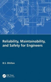Reliability, Maintainability, and Safety for Engineers av B.S. Dhillon (Innbundet)