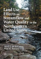Land Use Effects on Streamflow and Water Quality in the Northeastern United States av Paul K. Barten og Avril L. de la Cretaz (Heftet)