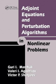 Adjoint Equations and Perturbation Algorithms in Nonlinear Problems av Guri I. Marchuk, Valeri I. Agoshkov og Victor P. Shutyaev (Heftet)
