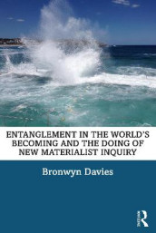 Entanglement in the World's Becoming and the Doing of New Materialist Inquiry av Bronwyn Davies (Heftet)