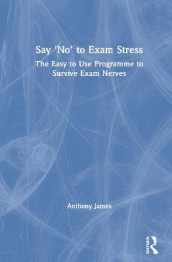 Say 'No' to Exam Stress av Anthony James (Innbundet)