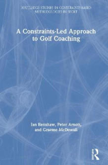 A Constraints-Led Approach to Golf Coaching av Ian Renshaw, Peter Arnott og Graeme McDowall (Innbundet)