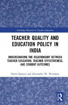 Teacher Quality and Education Policy in India av Preeti Kumar og Alexander W. Wiseman (Innbundet)