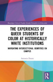 The Experiences of Queer Students of Color at Historically White Institutions av Antonio Duran (Innbundet)