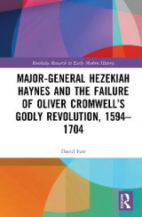 Omslag - Major-General Hezekiah Haynes and the Failure of Oliver Cromwell's Godly Revolution, 1594-1704