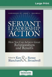 Servant Leadership in Action av Ken Blanchard og Renee Broadwell (Heftet)