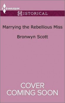 Marrying the Rebellious Miss av Bronwyn Scott (Heftet)