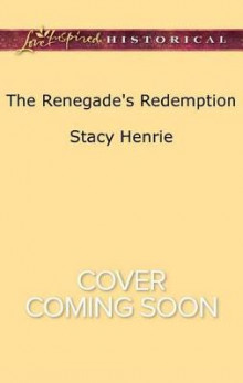 The Renegade's Redemption av Stacy Henrie (Heftet)