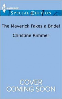The Maverick Fakes a Bride! av Christine Rimmer (Heftet)