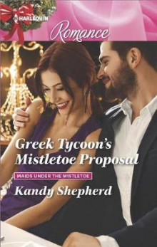 Greek Tycoon's Mistletoe Proposal av Kandy Shepherd (Heftet)