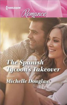 The Spanish Tycoon's Takeover av Michelle Douglas (Heftet)