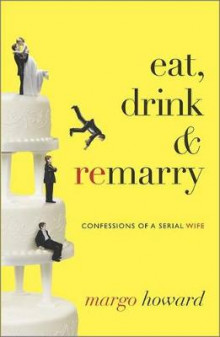 Eat, Drink & Remarry av Margo Howard (Innbundet)