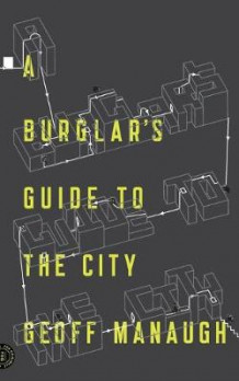A Burglar's Guide to the City av Geoff Manaugh (Heftet)