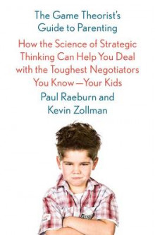 The Game Theorist's Guide to Parenting av Paul Raeburn og Kevin Zollman (Innbundet)