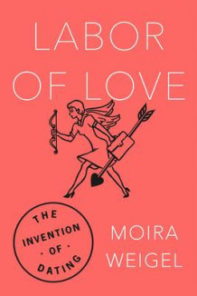 Labor of Love av Moira Weigel (Innbundet)