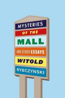 Mysteries of the Mall and Other Essays av Witold Rybczynski (Innbundet)