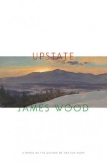 Upstate av James Wood (Innbundet)