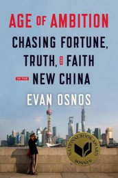 Age of Ambition: Chasing Fortune, Truth, and Faith in the New China av Evan Osnos (Innbundet)