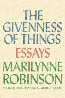 The Givenness of Things av Marilynne Robinson (Innbundet)