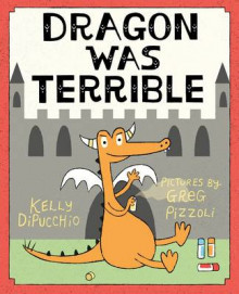 Dragon Was Terrible av Kelly DiPucchio (Innbundet)