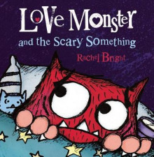 Love Monster and the Scary Something av Rachel Bright (Innbundet)