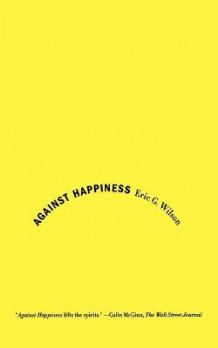 Against Happiness av Eric G Wilson (Heftet)