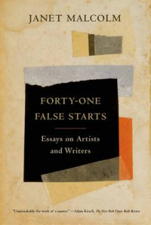 Forty-One False Starts av Janet Malcolm (Heftet)