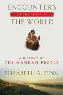 Encounters at the Heart of the World av Elizabeth A. Fenn (Heftet)